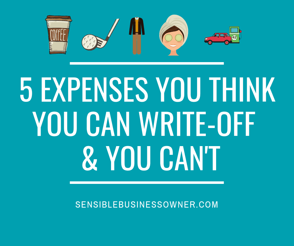 5 Expenses You Think You Can Write-Off And Ya Can't